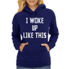I WOKE UP LIKE THIS Womens Hoodie