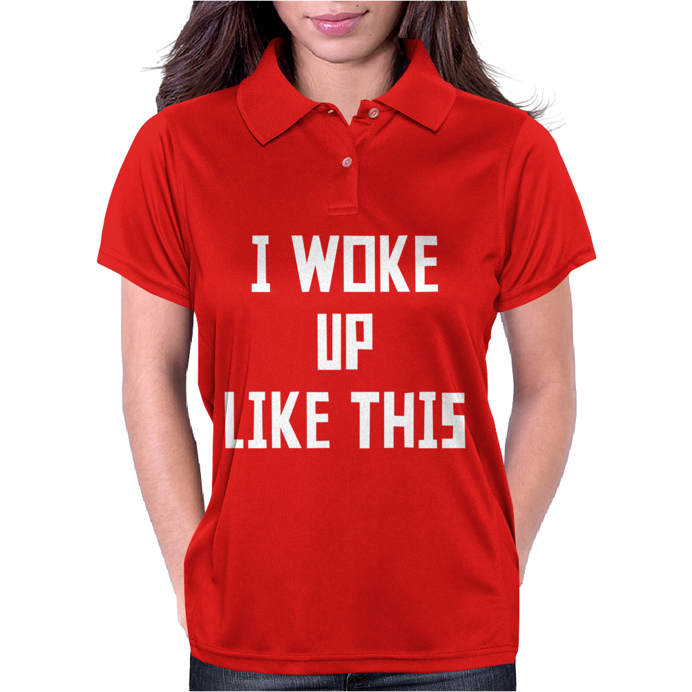 I WOKE UP LIKE THIS Womens Polo