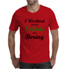 I WORKOUT BECAUSE SALADS ARE BORING Mens T-Shirt
