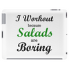 I WORKOUT BECAUSE SALADS ARE BORING Tablet (horizontal)