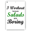 I WORKOUT BECAUSE SALADS ARE BORING Tablet (vertical)