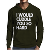 I Would Cuddle You So Hard Mens Hoodie