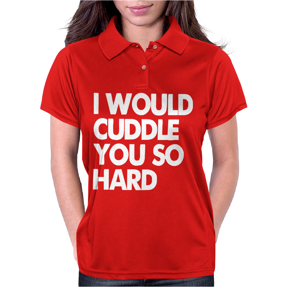 I Would Cuddle You So Hard Womens Polo