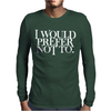 I Would Prefer Not To Mens Long Sleeve T-Shirt