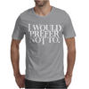 I Would Prefer Not To Mens T-Shirt