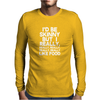 I'd Be Skinny But I Really Like Food Mens Long Sleeve T-Shirt