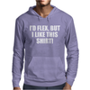 I'd Flex But I Like This Shirt Mens Hoodie