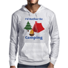 I'd Rather Be Camping Mens Hoodie