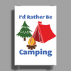 I'd Rather Be Camping Poster Print (Portrait)