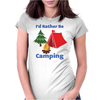 I'd Rather Be Camping Womens Fitted T-Shirt