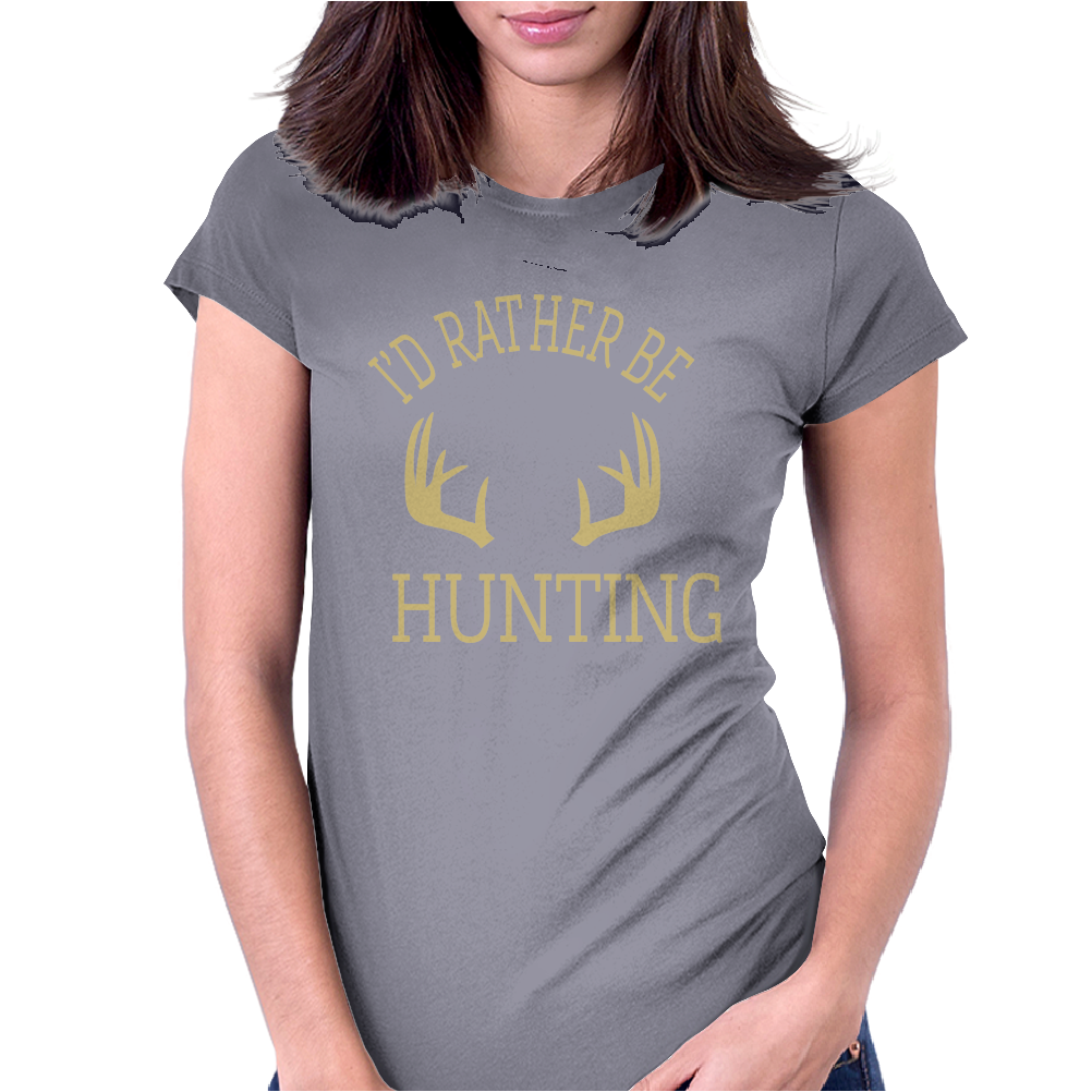 I'd Rather Be Hunting Deer Antlers Ammo Hunt Gear Merica Cool Womens Fitted T-Shirt