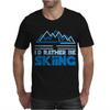 I'd Rather Be Skiing Mens T-Shirt