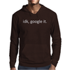 IDK GOOGLE IT Mens Hoodie