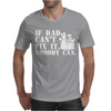 If Dad Can't Fix It Nobody Can Mens T-Shirt