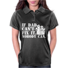 If Dad Can't Fix It Nobody Can Womens Polo