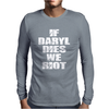 If Daryl Dies we Riot Mens Long Sleeve T-Shirt