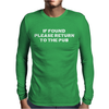 If Found Please Return To The Pub Mens Long Sleeve T-Shirt
