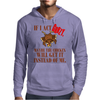 IF I ACT CRAZY, MAYBE THE CHICKEN WILL GET IT INSTEAD OF ME Mens Hoodie