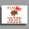 IF I ACT CRAZY, MAYBE THE CHICKEN WILL GET IT INSTEAD OF ME Poster Print (Landscape)