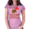 IF I ACT CRAZY, MAYBE THE CHICKEN WILL GET IT INSTEAD OF ME Womens Fitted T-Shirt