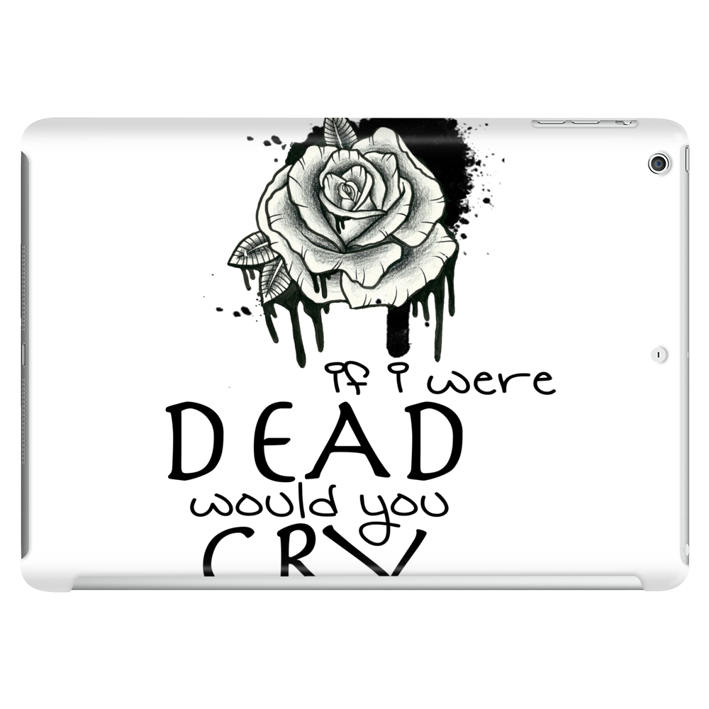 IF I WERE DEAD WOULD YOU CRY FOR ME? Tablet (horizontal)
