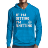 If I'm Sitting I'm Knitting Mens Hoodie