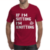 If I'm Sitting I'm Knitting Mens T-Shirt