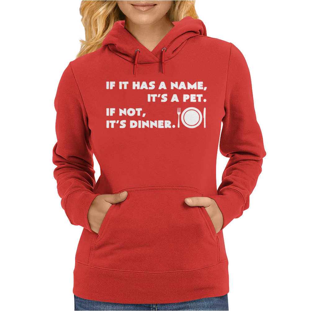 If It Has A Name It's A Pet If Not It's Dinner Womens Hoodie
