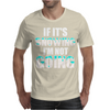 IF IT'S SNOWING I'M NOT GOING Mens T-Shirt