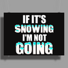 IF IT'S SNOWING I'M NOT GOING Poster Print (Landscape)
