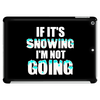 IF IT'S SNOWING I'M NOT GOING Tablet (horizontal)