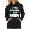 IF IT'S SNOWING I'M NOT GOING Womens Hoodie