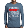 IF IT'S THE THOUGHT THAT COUNTS THEN I SHOULD BE IN JAIL Mens Long Sleeve T-Shirt