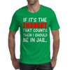 IF IT'S THE THOUGHT THAT COUNTS THEN I SHOULD BE IN JAIL Mens T-Shirt