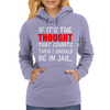 IF IT'S THE THOUGHT THAT COUNTS THEN I SHOULD BE IN JAIL Womens Hoodie