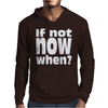 If Not Now When Mens Hoodie