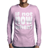 If Not Now When Mens Long Sleeve T-Shirt