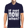 If Not Now When Mens Polo
