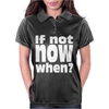 If Not Now When Womens Polo