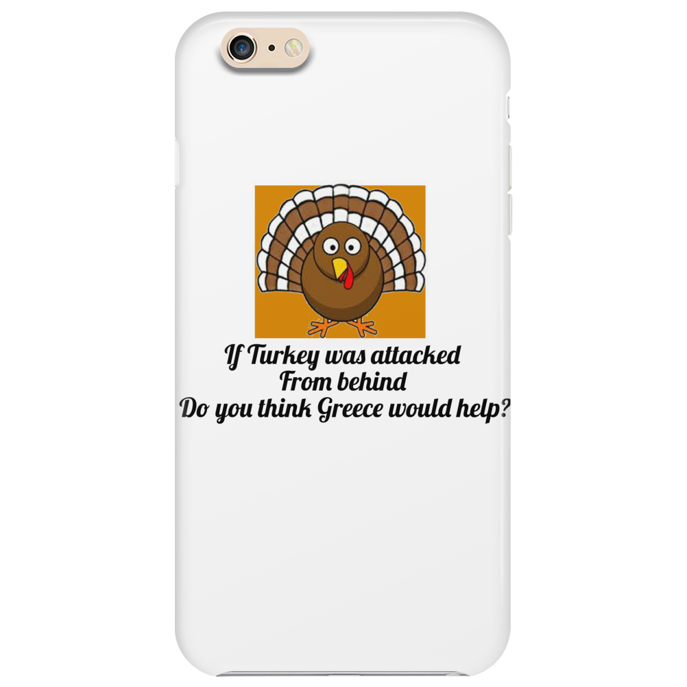 If Turkey was attacked from behind do you think Greece would help Phone Case