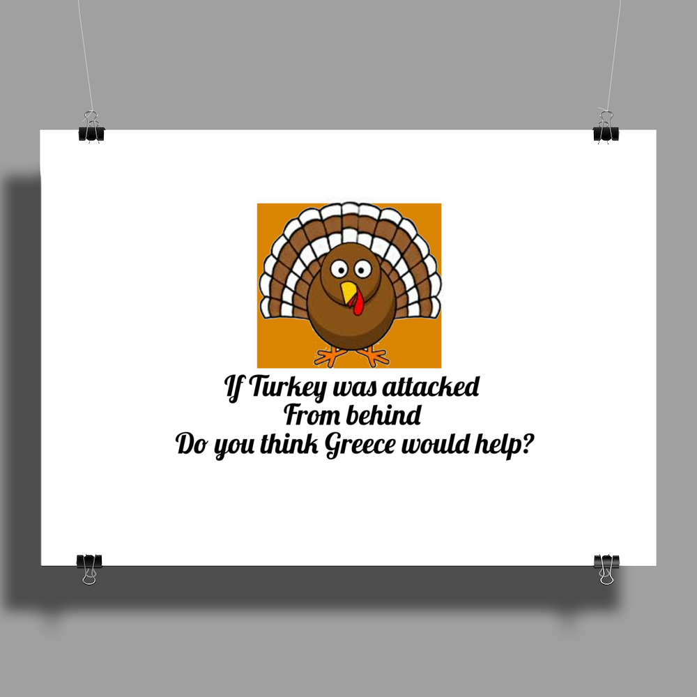 If Turkey was attacked from behind do you think Greece would help Poster Print (Landscape)