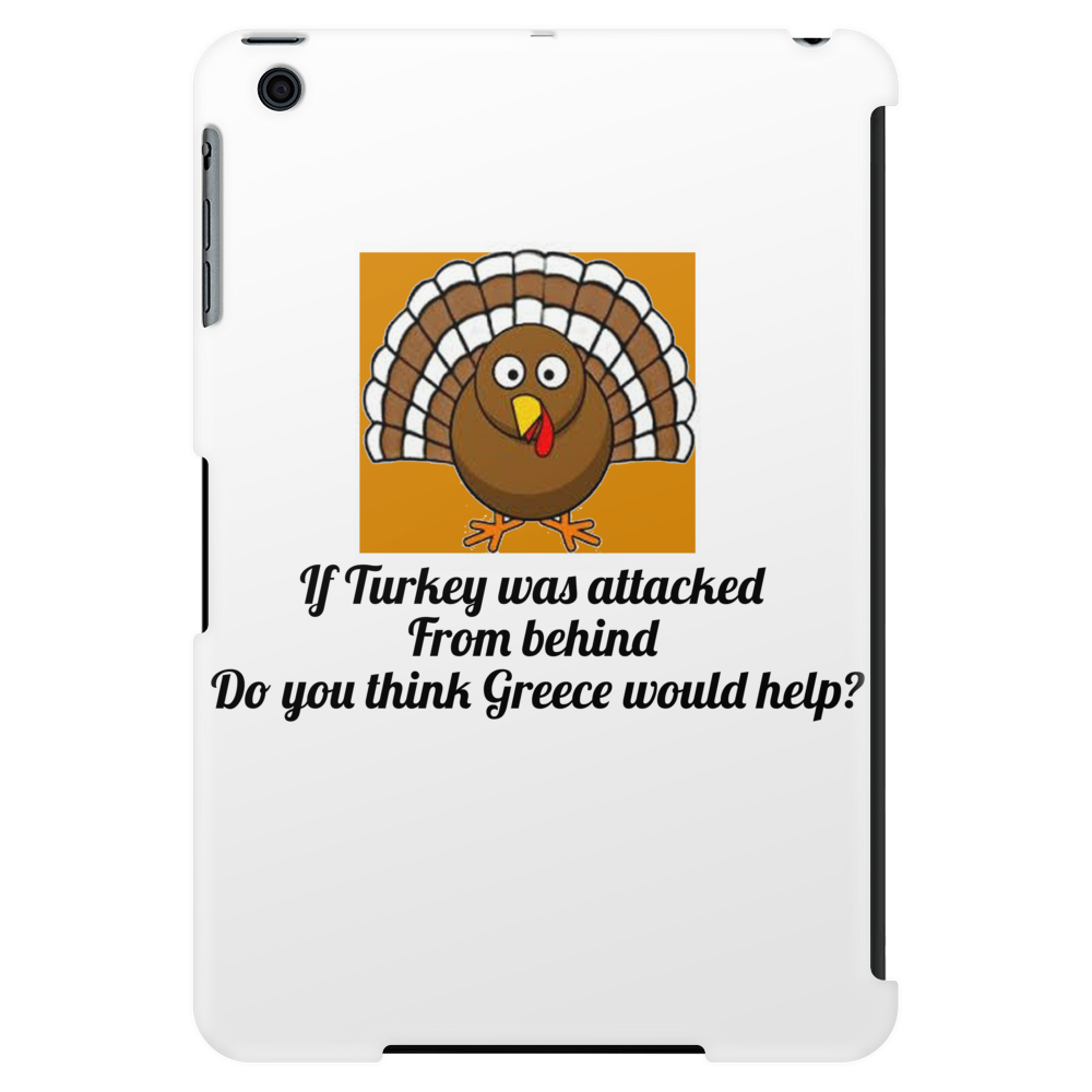 If Turkey was attacked from behind do you think Greece would help Tablet (vertical)