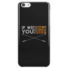If We Burn... Phone Case