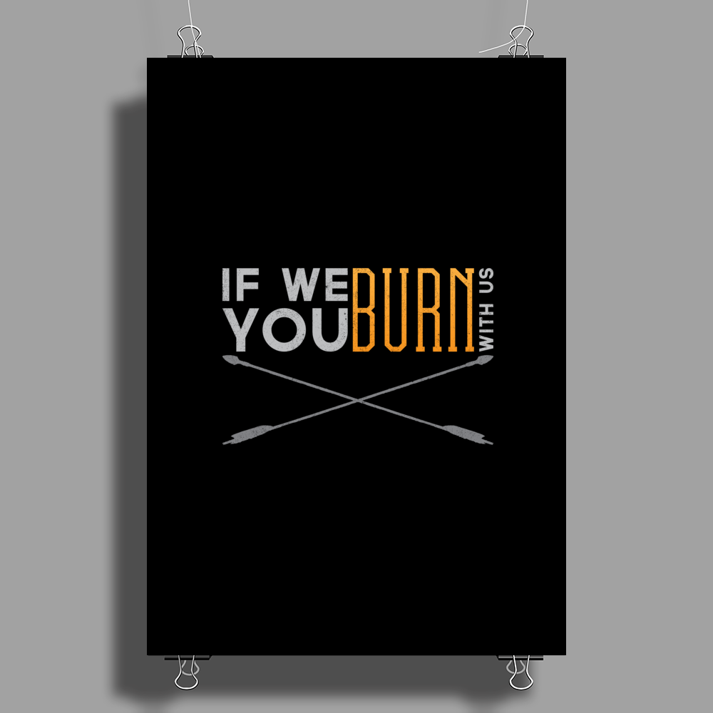 If We Burn... Poster Print (Portrait)