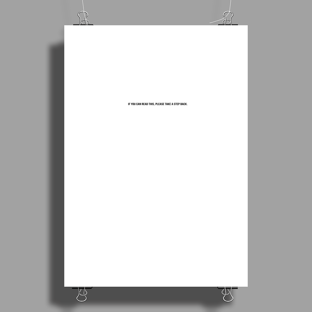 If you can read this, please take a step back. Poster Print (Portrait)