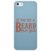 If you see a Beard, play Dead Phone Case