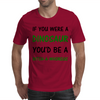 IF YOU WERE A DINOSAUR Mens T-Shirt