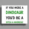 IF YOU WERE A DINOSAUR Poster Print (Landscape)