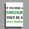 IF YOU WERE A DINOSAUR Poster Print (Portrait)