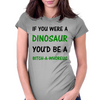 IF YOU WERE A DINOSAUR Womens Fitted T-Shirt